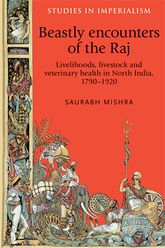 Beastly encounters of the Raj: Livelihoods, livestock and veterinary health in India, 1790-1920