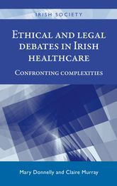 Ethical and Legal Debates In Irish HealthcareConfronting complexities