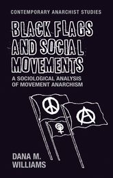 Black Flags and Social MovementsA Sociological Analysis of Movement Anarchism