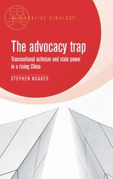 The Advocacy TrapTransnational Activism and State Power in China