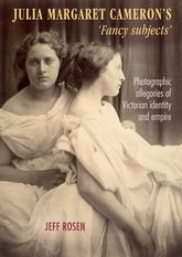 Julia Margaret Cameron's 'fancy subjects'Photographic allegories of Victorian identity and empire